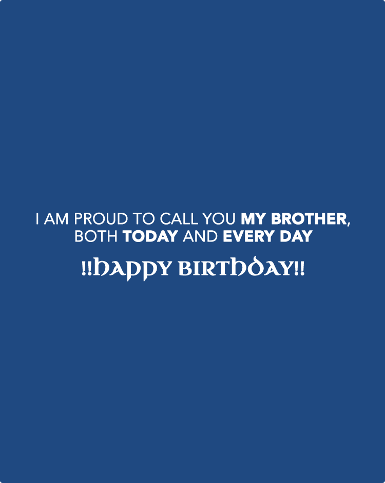 I am proud to call you my brother, both today and every day ...